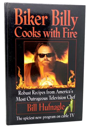 BIKER BILLY COOKS WITH FIRE Robust Recipes from America's Most...