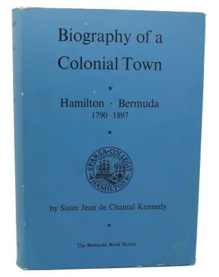 BIOGRAPHY OF A COLONIAL TOWN; HAMILTON, BERMUDA 1798-1897