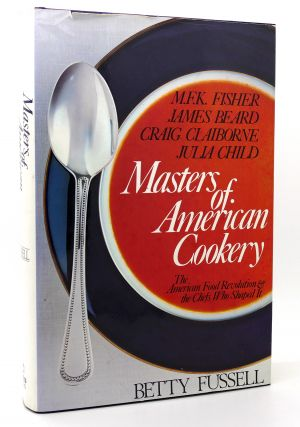 MASTERS OF AMERICAN COOKERY M.F.K. FISHER, JAMES ANDREWS BEARD, RAYMOND...