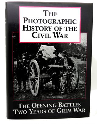 THE PHOTOGRAPHIC HISTORY OF THE CIVIL WAR, VOL. 1 The...