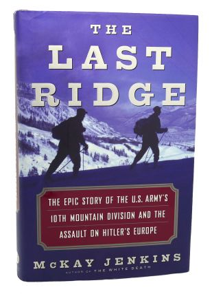 THE LAST RIDGE The Epic Story of the U.S. Army's...