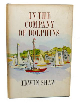 IN THE COMPANY OF DOLPHINS. Irwin Shaw