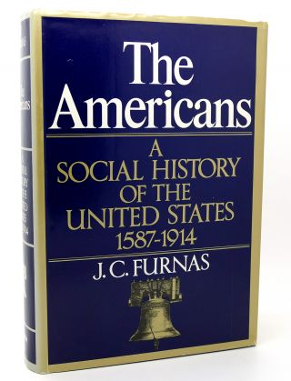 THE AMERICANS A SOCIAL HISTORY OF THE UNITED STATES, 1587-1914. J. C. Furnas