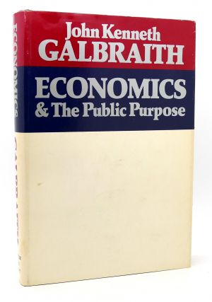 ECONOMICS AND THE PUBLIC PURPOSE. John Kenneth Galbraith