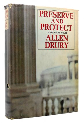 PRESERVE AND PROTECT A POLITICAL NOVEL. Allen Drury