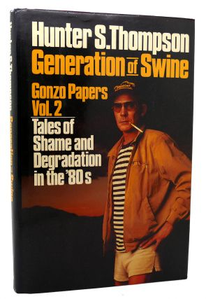 GENERATION OF SWINE SIGNED 1st Tales of Shame and Degradation in the '80s. Hunter S. Thompson