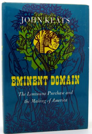 EMINENT DOMAIN The Louisiana Purchase and the Making of America. John Keats