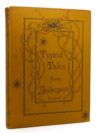 TYPICAL TALES OF FANCY, ROMANCE, AND HISTORY FROM SHAKESPEARE'S PLAYS. William Shakespeare,...