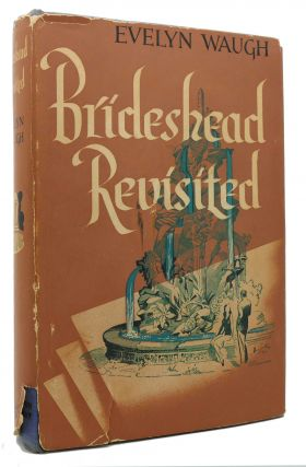 BRIDESHEAD REVISITED The Scared and Profane Memories of Captain Charles Ryder. Evelyn Waugh
