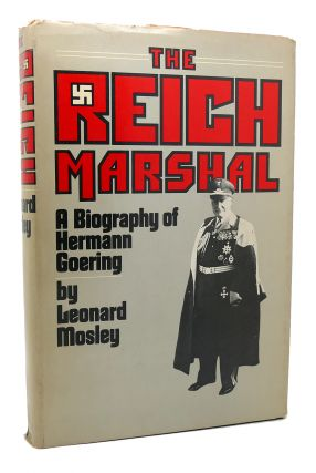 THE REICH MARSHAL A Biography of Hermann Goering. Leonard Mosley