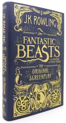 FANTASTIC BEASTS AND WHERE TO FIND THEM The Original Screenplay. J. K. Rowling