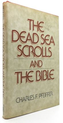 THE DEAD SEA SCROLLS AND THE BIBLE. Charles F. Pfeiffer