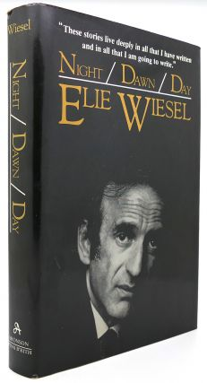 NIGHT, DAWN, AND DAY. Elie Wiesel