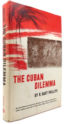 THE CUBAN DILEMMA. R. Hart Phillips