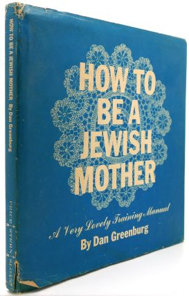 HOW TO BE A JEWISH MOTHER. Dan Greenburg