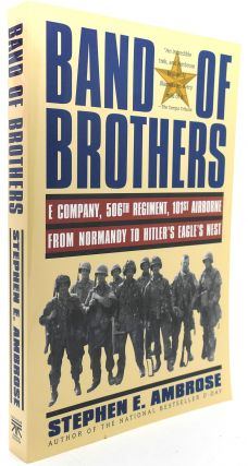 BAND OF BROTHERS E Company, 506Th Regiment, 101St Airborne from Normandy to Hitler's Eagle's Nest. Stephen E. Ambrose.