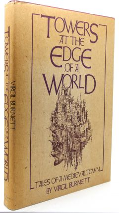 TOWERS AT THE EDGE OF A WORLD Tales of a Medieval Town. Virgil Burnett.