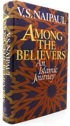 AMONG THE BELIEVERS An Islamic Journey. V. S. Naipaul.