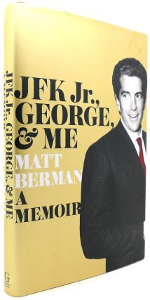 JFK JR. , GEORGE, & ME A Memoir. Matt Berman.