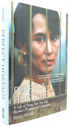 PERFECT HOSTAGE A Life of Aung San Suu Kyi, Burma's Prisoner of Conscience. Justin Wintle.