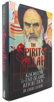 THE SPIRIT OF ALLAH Khomeini and the Islamic Revolution. Amir Taheri.