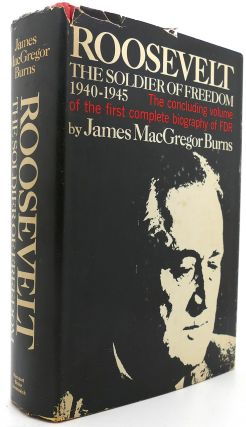 ROOSEVELT THE SOLDIER OF FREEDOM 1940-1945. James MacGregor Burns.