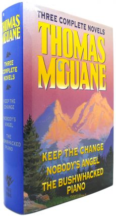 THOMAS MCGUANE THREE COMPLETE NOVELS Keep the Change, Nobody's Angel, Bushwhacked Piano. Thomas McGuane.