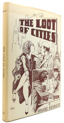 THE LOOT OF CITIES. Arnold Bennett