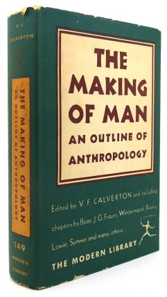 THE MAKING OF MAN An Outline of Anthropology Modern Library #149. V. F. Calverton