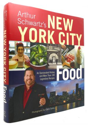 ARTHUR SCHWARTZ'S NEW YORK CITY FOOD An Opinionated History and More Than 100 Legendary Recipes....