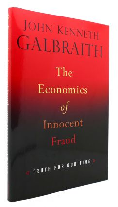 THE ECONOMICS OF INNOCENT FRAUD Truth for Our Time. John Kenneth Galbraith
