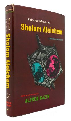 SELECTED STORIES OF SHOLOM ALEICHEM Modern Library #145. Alfred Kazin