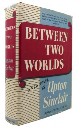BETWEEN TWO WORLDS. Upton Sinclair.