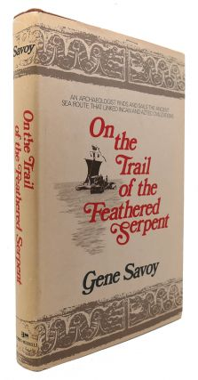 ON THE TRAIL OF THE FEATHERED SERPENT. Gene Savoy.