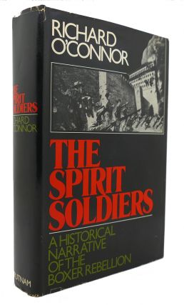THE SPIRIT SOLDIERS A Historical Narrative of the Boxer Rebellion. Richard O'Connor.