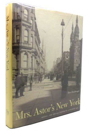 MRS. ASTOR'S NEW YORK Money and Power in a Gilded Age. Dr. Eric Homberger, Eric Homberger.