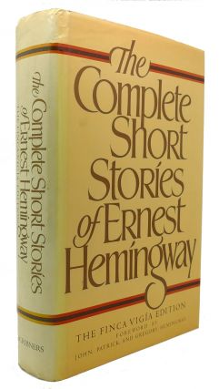 THE COMPLETE SHORT STORIES OF ERNEST HEMINGWAY, THE FINCA VIGIA EDITION. Ernest Hemingway