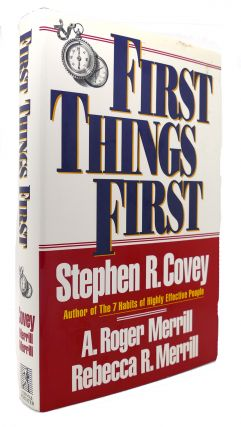 FIRST THINGS FIRST. Stephen R. Covey Merrill.