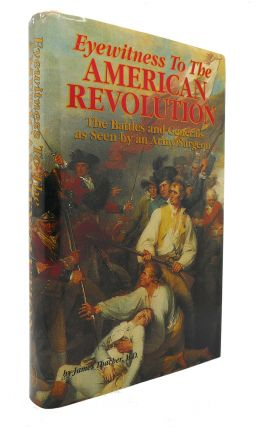 EYEWITNESS TO THE AMERICAN REVOLUTION The Battles and Generals As Seen by an Army Surgeon