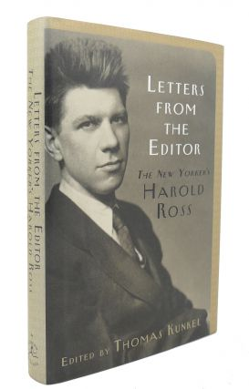 LETTERS FROM THE EDITOR The New Yorker's Harold Ross. Harold Ross, Thomas Kunkel