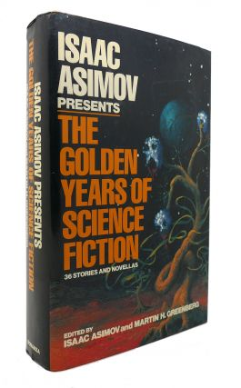 ISAAC ASIMOV PRESENTS THE GOLDEN YEARS OF SCIENCE FICTION 36 Stories and Novellas. Isaac Asimov,...