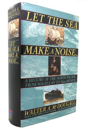LET THE SEA MAKE A NOISE A History of the North Pacific from Magellan to MacArthur. Walter A....