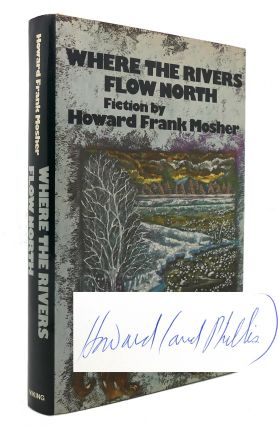 WHERE THE RIVERS FLOW NORTH Signed 1st. Howard Frank Mosher