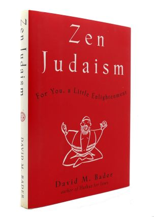 ZEN JUDAISM For You, a Little Enlightenment. David M. Bader