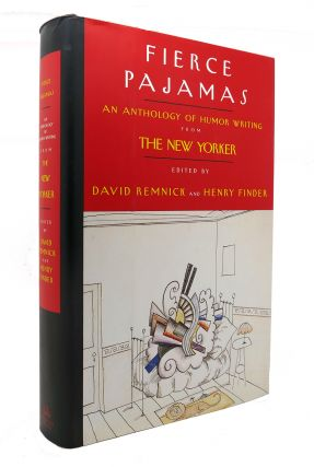 FIERCE PAJAMAS An Anthology of Humor Writing from the New Yorker. David Remnick, Henry Finder