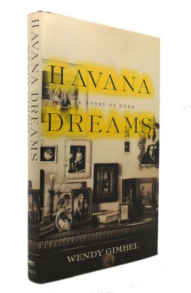 HAVANA DREAMS A Story of Cuba. Wendy Gimbel