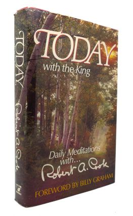 TODAY WITH THE KING Daily Meditations With-- Robert A. Cook. Robert A. Cook