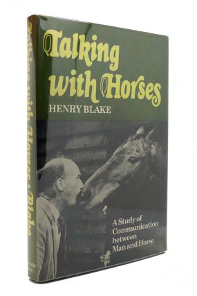 TALKING WITH HORSES A Study of Communication between Man and Horse. H. N. Blake