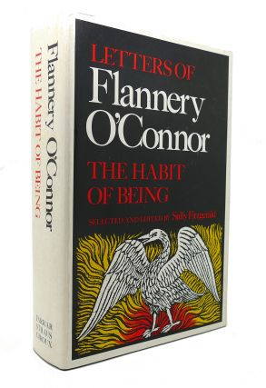 LETTERS OF FLANNERY O'CONNOR: THE HABIT OF BEING. Sally Fitzgerald