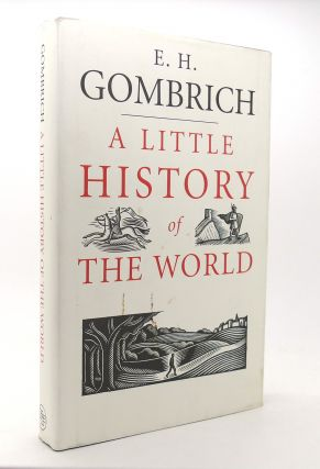 A LITTLE HISTORY OF THE WORLD. E. H. Gombrich